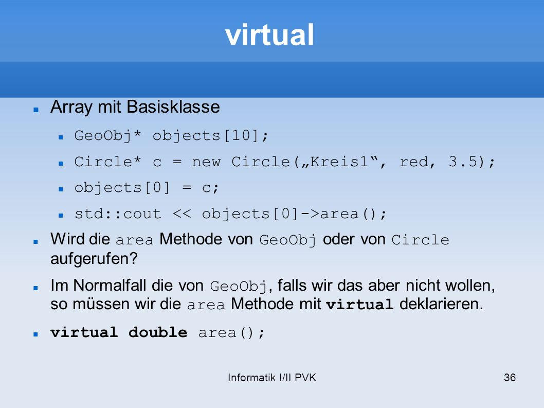 virtual Array mit Basisklasse GeoObj* objects[10];